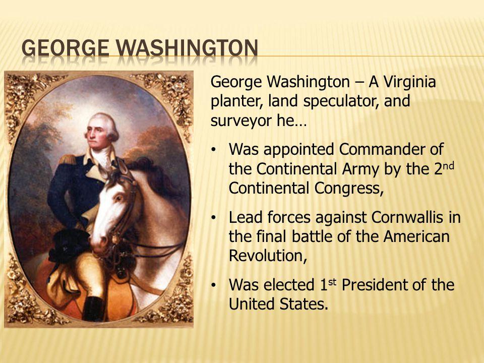 George Washington George Washington – A Virginia planter, land speculator, and surveyor he…