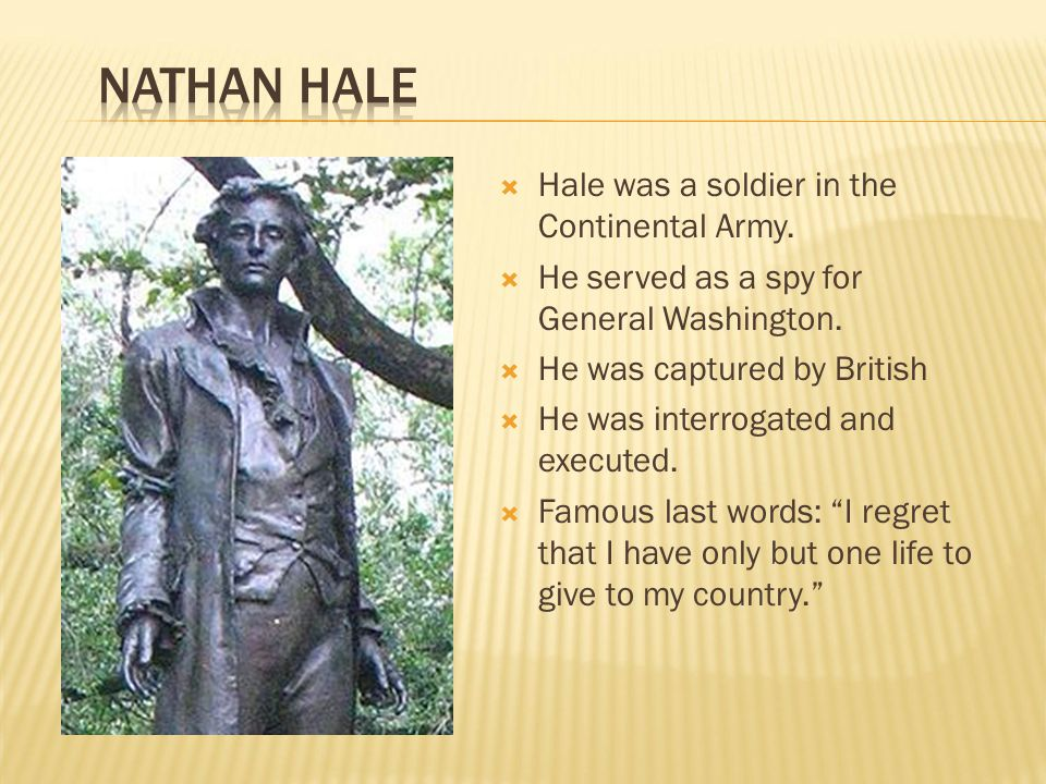Nathan Hale Hale was a soldier in the Continental Army.