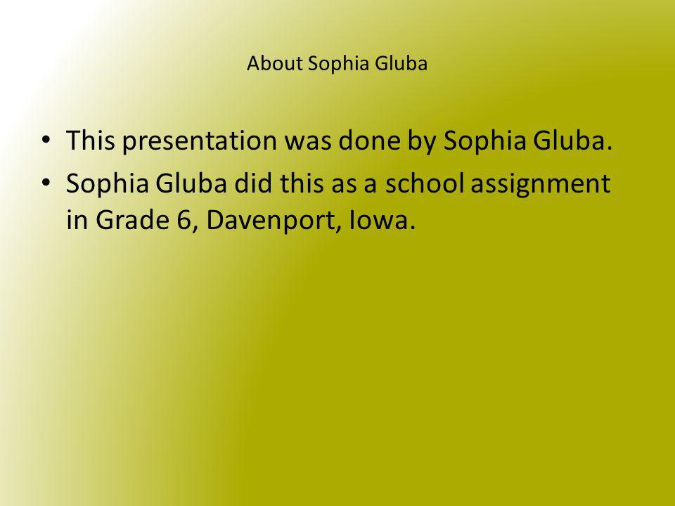 This presentation was done by Sophia Gluba.