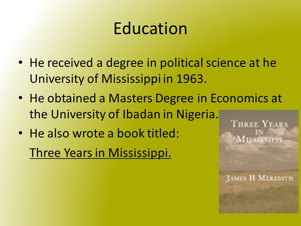 Education He received a degree in political science at he University of Mississippi in 1963.