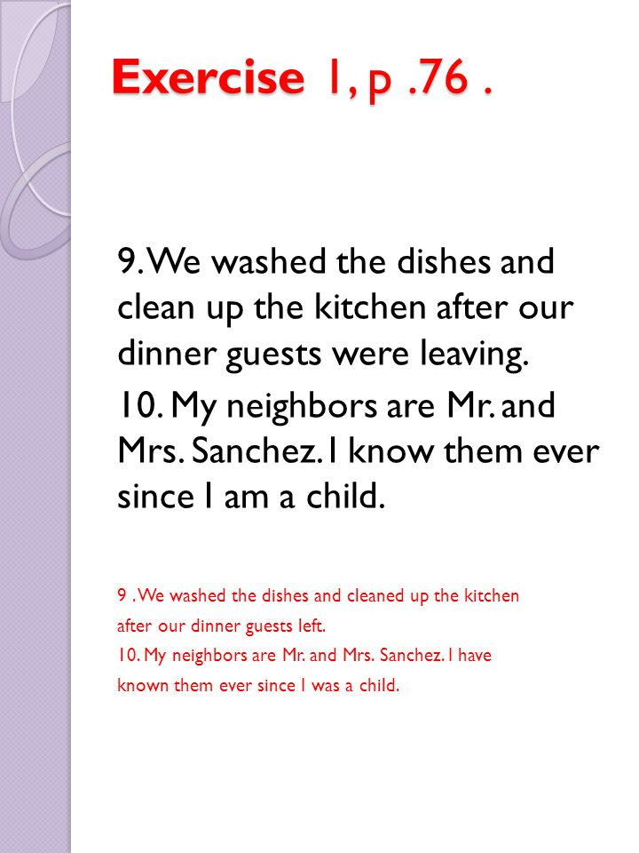 Exercise 1, p .76 . 9. We washed the dishes and clean up the kitchen after our dinner guests were leaving.