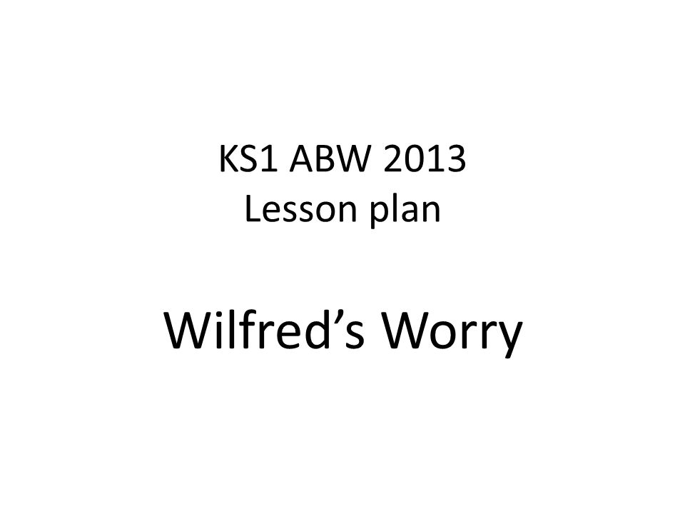 KS1 ABW 2013 Lesson plan Wilfred's Worry