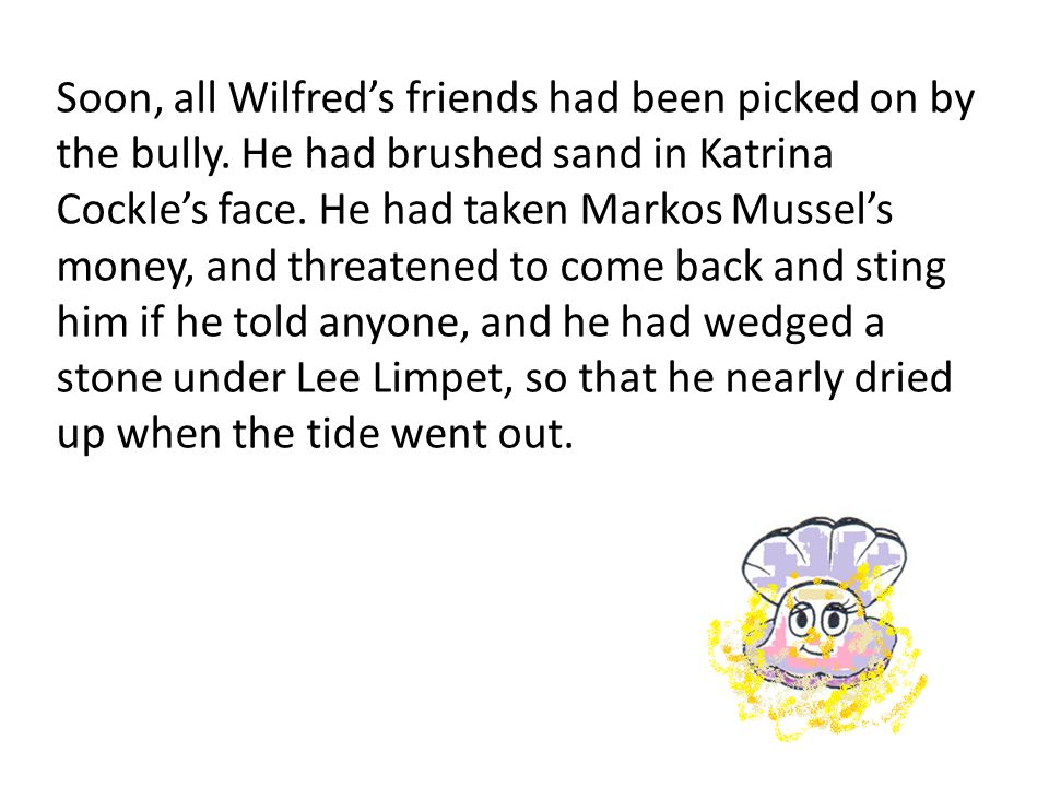 Soon, all Wilfred's friends had been picked on by the bully