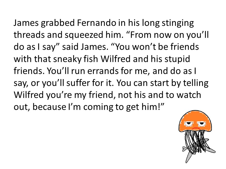 James grabbed Fernando in his long stinging threads and squeezed him