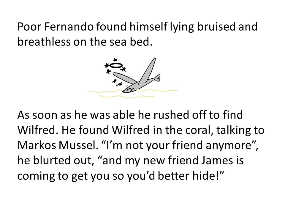 Poor Fernando found himself lying bruised and breathless on the sea bed.