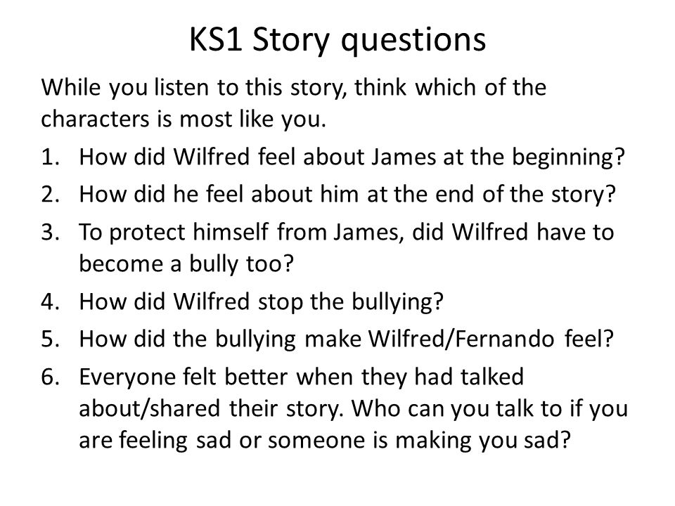 KS1 Story questions While you listen to this story, think which of the characters is most like you.