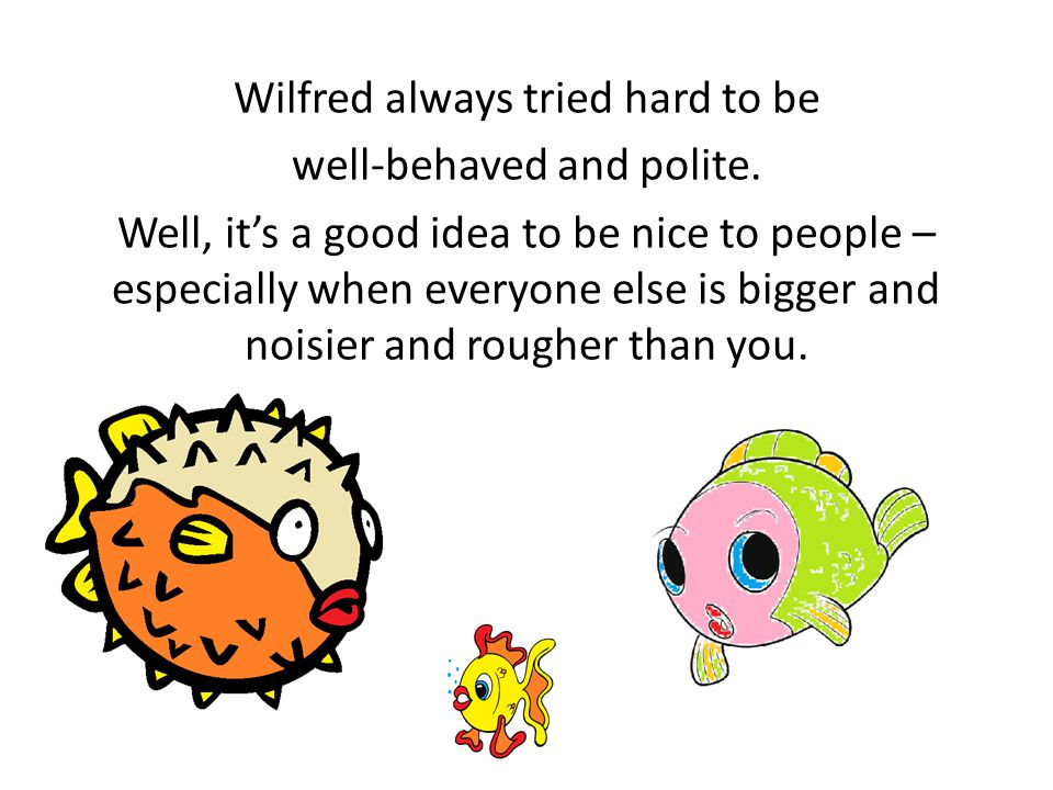 Wilfred always tried hard to be well-behaved and polite