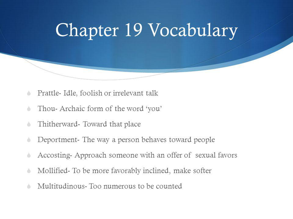 Chapter 19 Vocabulary Prattle- Idle, foolish or irrelevant talk