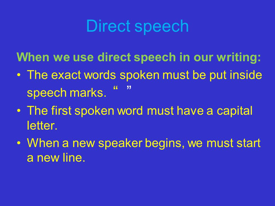 Direct speech When we use direct speech in our writing: