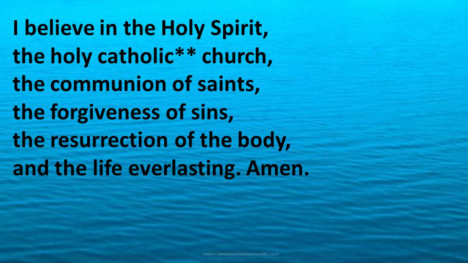 I believe in the Holy Spirit, the holy catholic