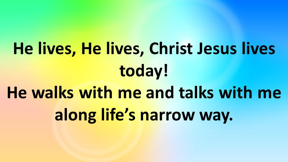 He lives, He lives, Christ Jesus lives today