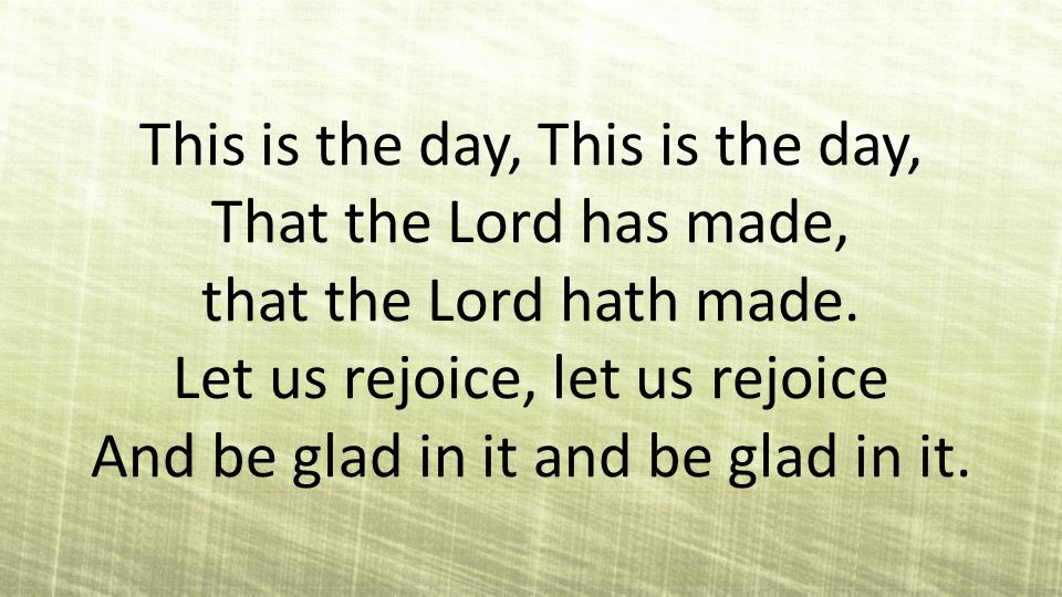 This is the day, This is the day, That the Lord has made, that the Lord hath made.