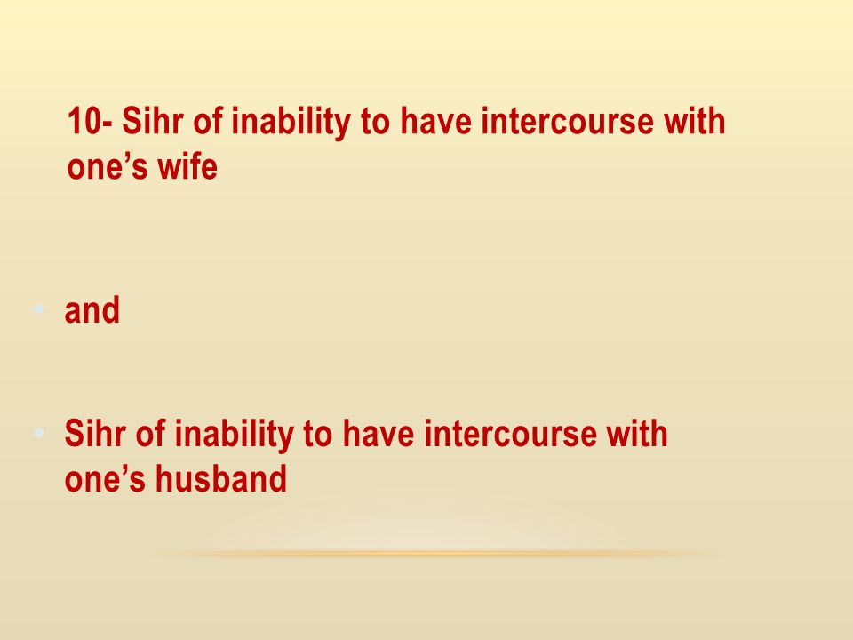 10- Sihr of inability to have intercourse with one's wife
