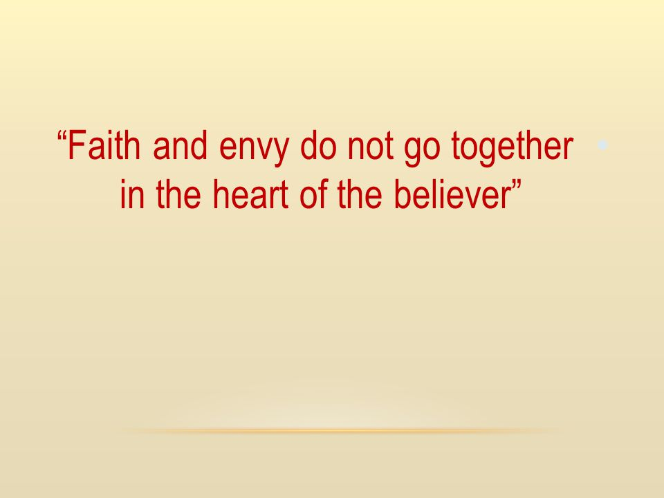 Faith and envy do not go together in the heart of the believer