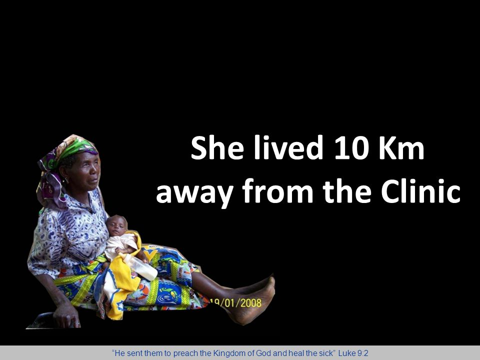 She lived 10 Km away from the Clinic
