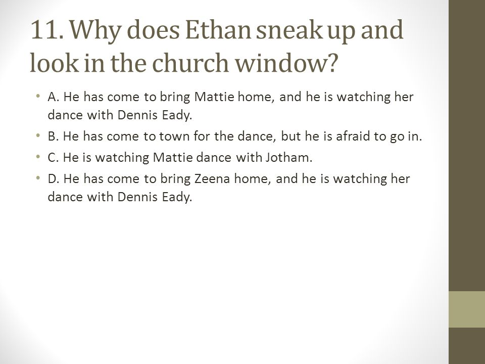11. Why does Ethan sneak up and look in the church window