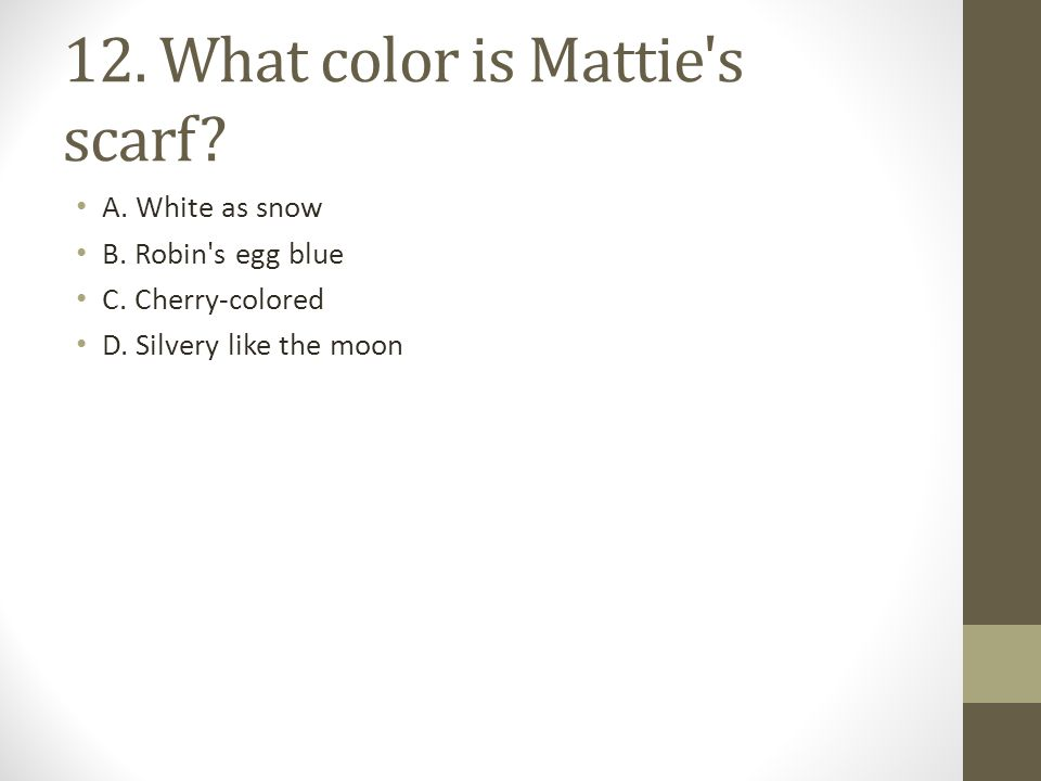 12. What color is Mattie s scarf