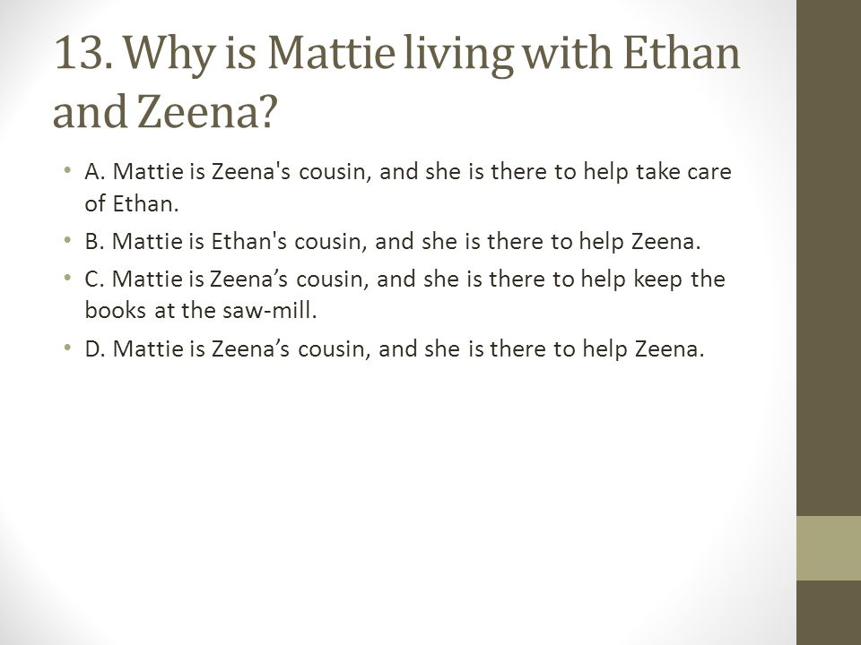 13. Why is Mattie living with Ethan and Zeena