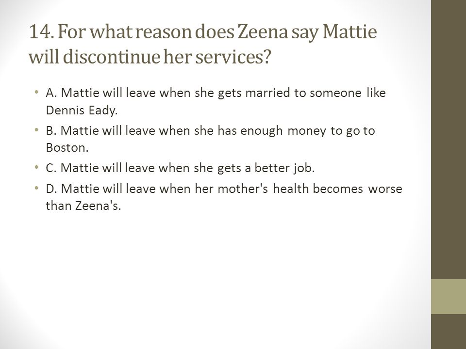 14. For what reason does Zeena say Mattie will discontinue her services