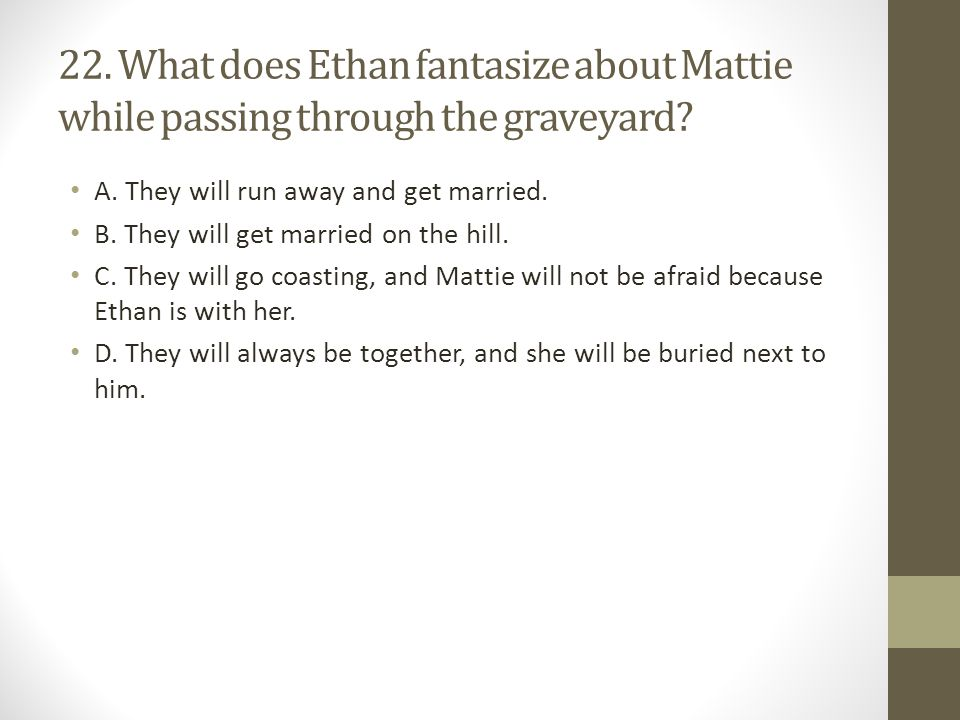 22. What does Ethan fantasize about Mattie while passing through the graveyard