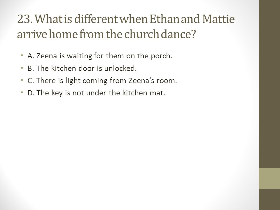 23. What is different when Ethan and Mattie arrive home from the church dance
