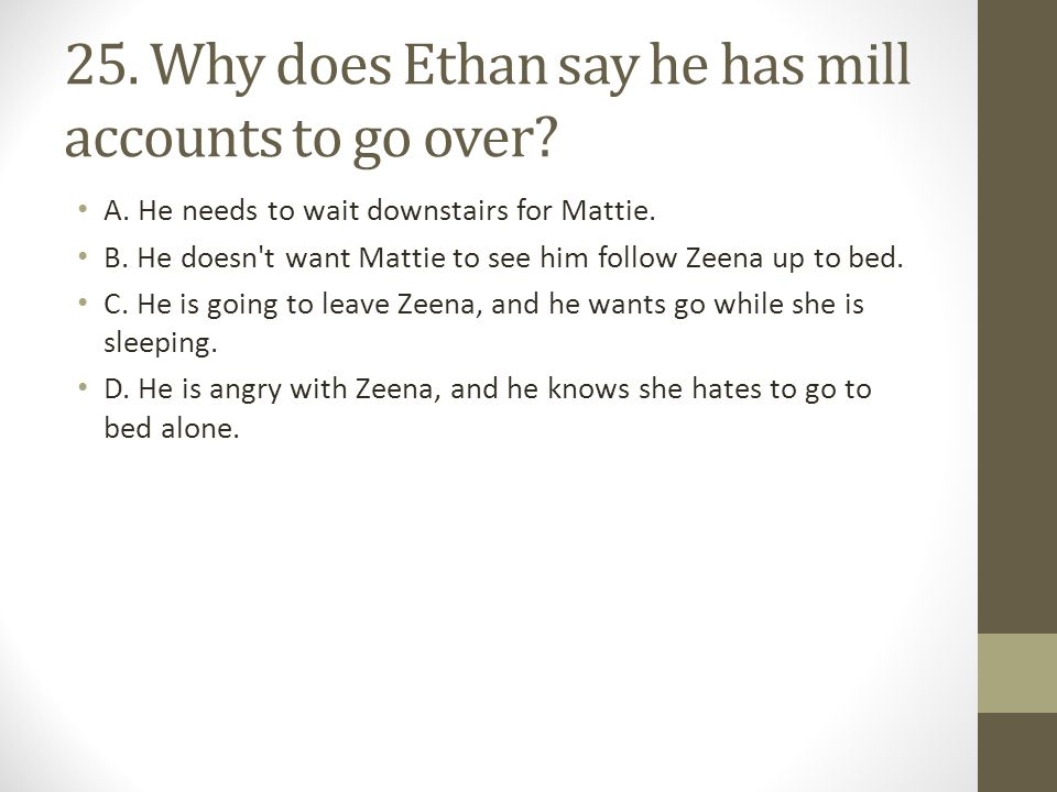 25. Why does Ethan say he has mill accounts to go over