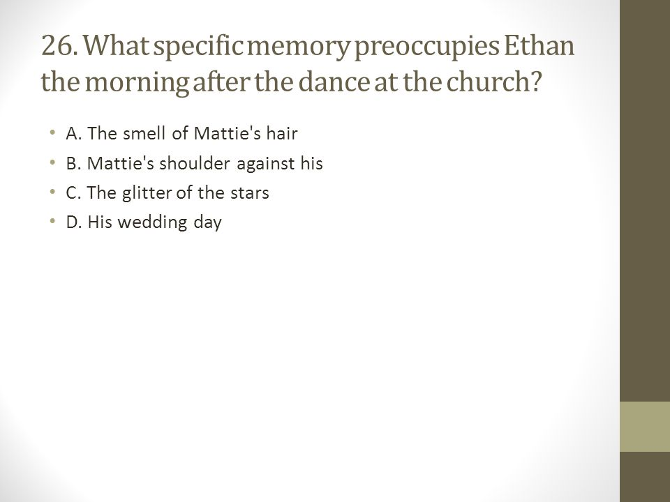 26. What specific memory preoccupies Ethan the morning after the dance at the church