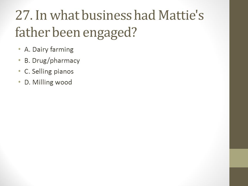 27. In what business had Mattie s father been engaged