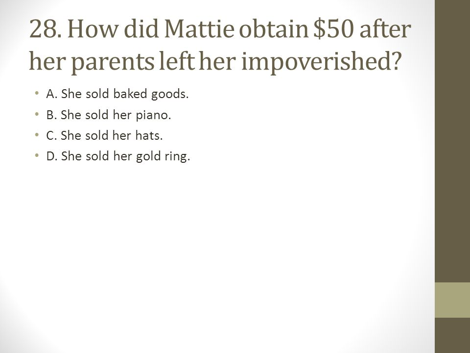 28. How did Mattie obtain $50 after her parents left her impoverished