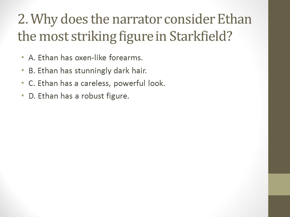 2. Why does the narrator consider Ethan the most striking figure in Starkfield
