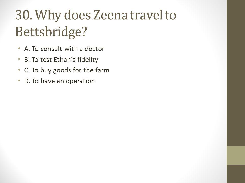 30. Why does Zeena travel to Bettsbridge