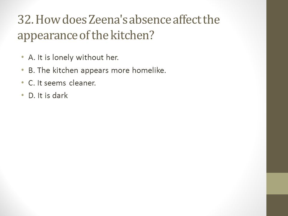 32. How does Zeena s absence affect the appearance of the kitchen
