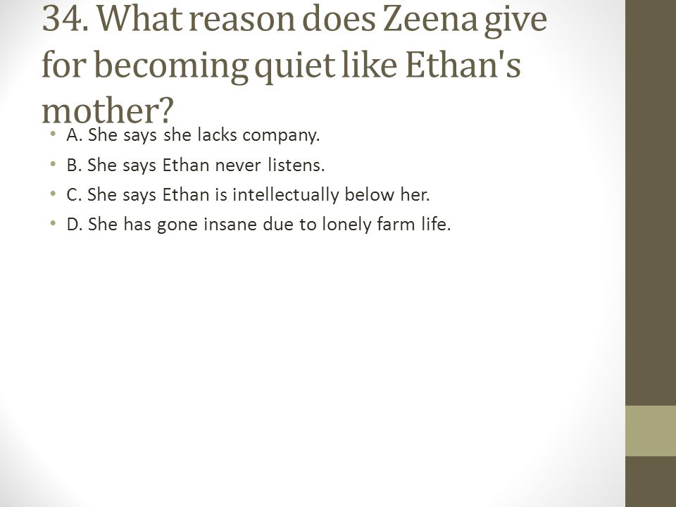 34. What reason does Zeena give for becoming quiet like Ethan s mother