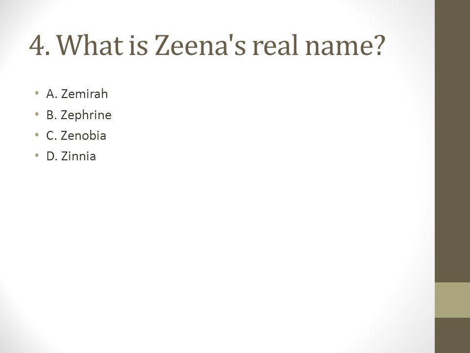 4. What is Zeena s real name