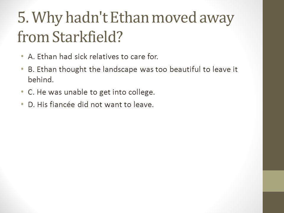 5. Why hadn t Ethan moved away from Starkfield