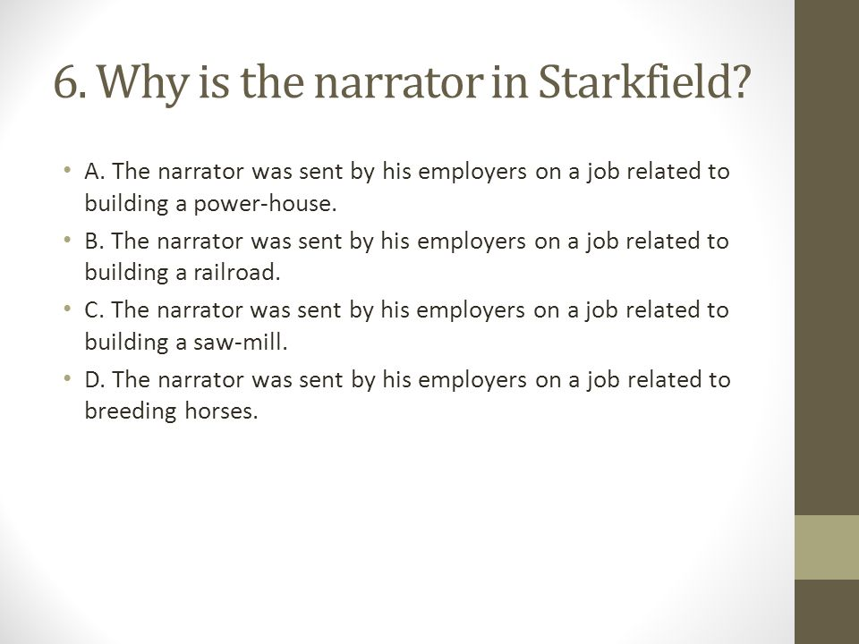 6. Why is the narrator in Starkfield