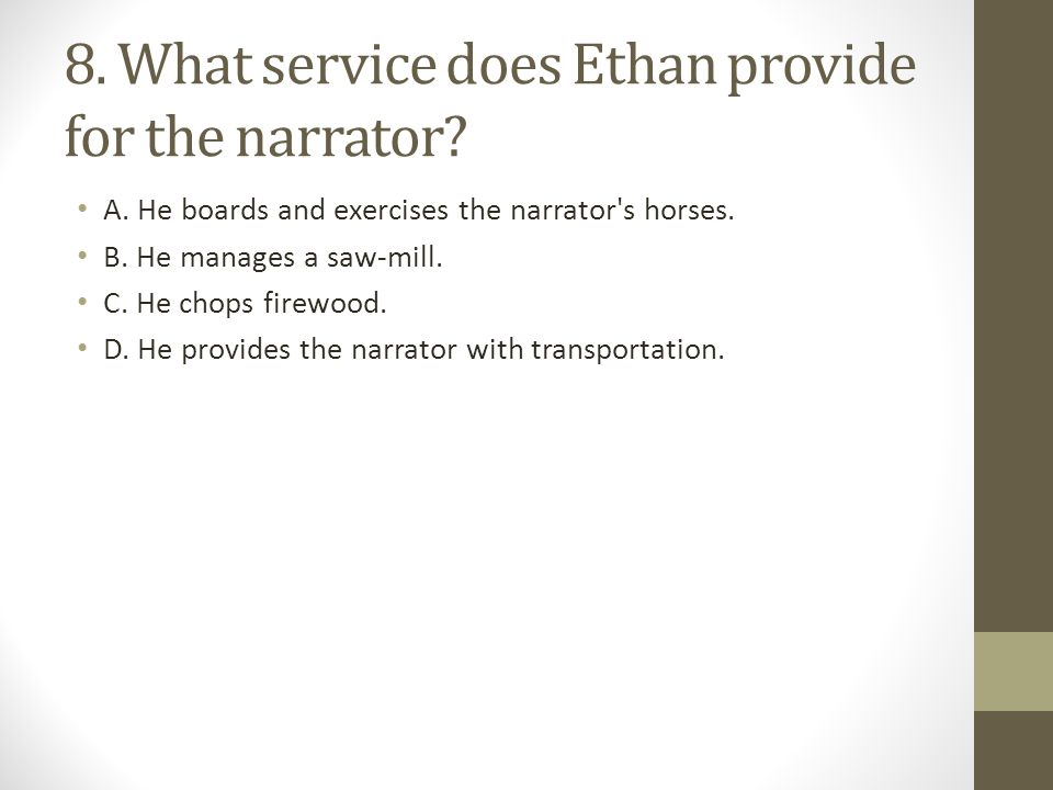 8. What service does Ethan provide for the narrator