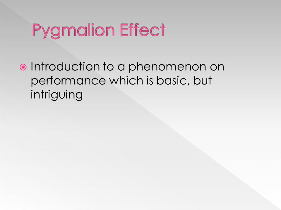 Pygmalion Effect Introduction to a phenomenon on performance which is basic, but intriguing