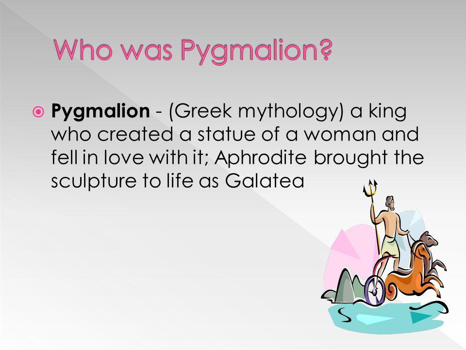 Who was Pygmalion