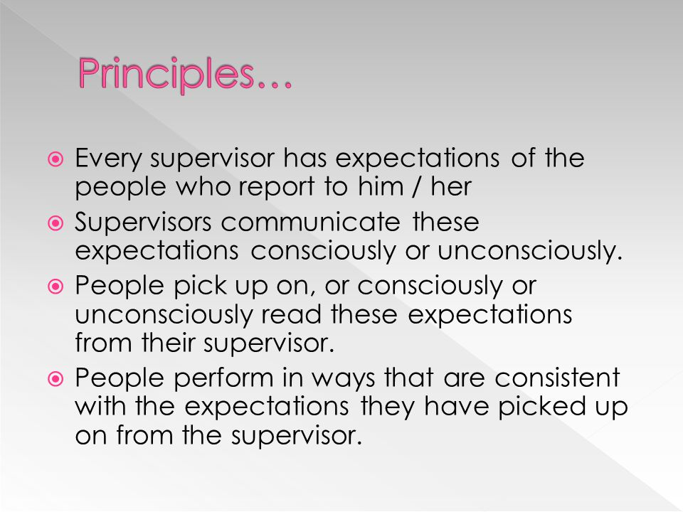 Principles… Every supervisor has expectations of the people who report to him / her.