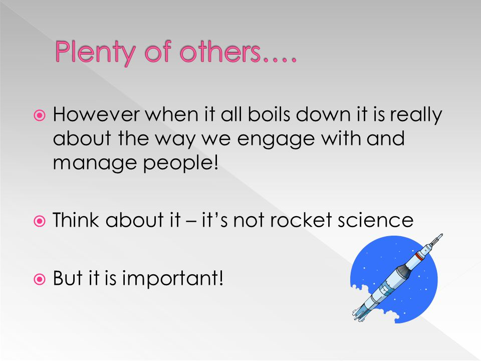 Plenty of others…. However when it all boils down it is really about the way we engage with and manage people!