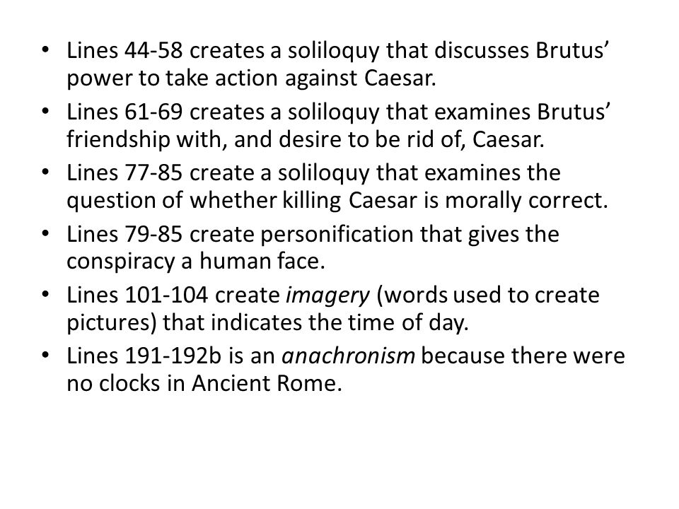 Lines 44-58 creates a soliloquy that discusses Brutus' power to take action against Caesar.