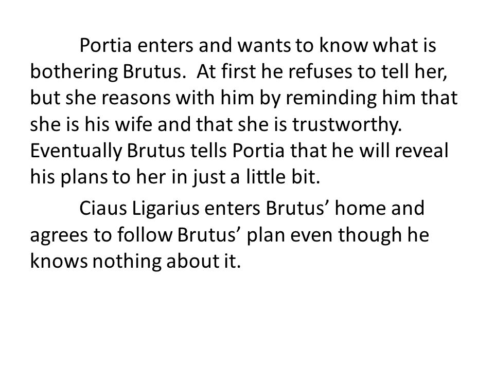 Portia enters and wants to know what is bothering Brutus