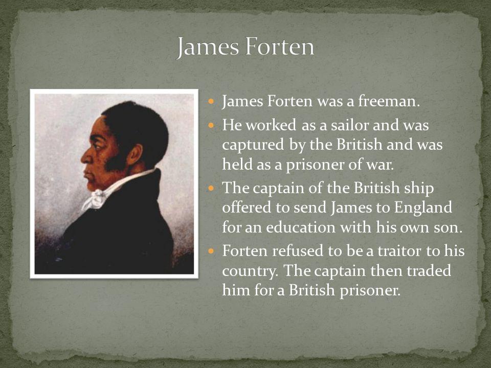 James Forten James Forten was a freeman.