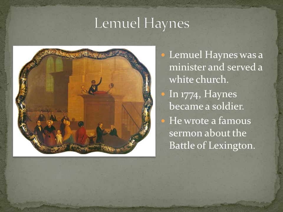 Lemuel Haynes Lemuel Haynes was a minister and served a white church.