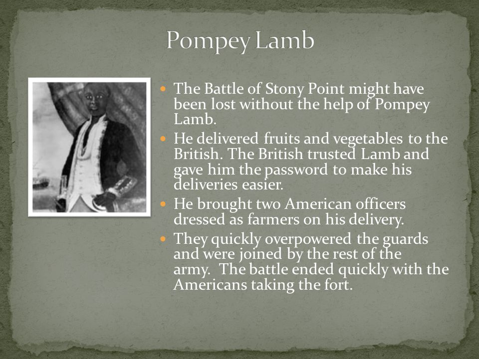Pompey Lamb The Battle of Stony Point might have been lost without the help of Pompey Lamb.