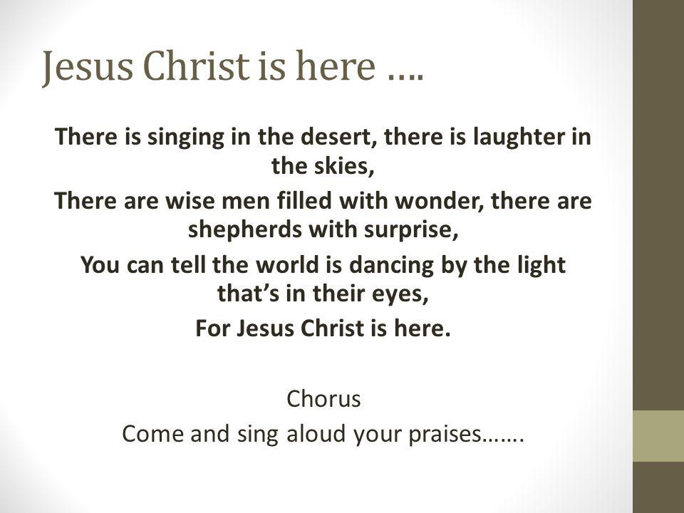 Jesus Christ is here ….