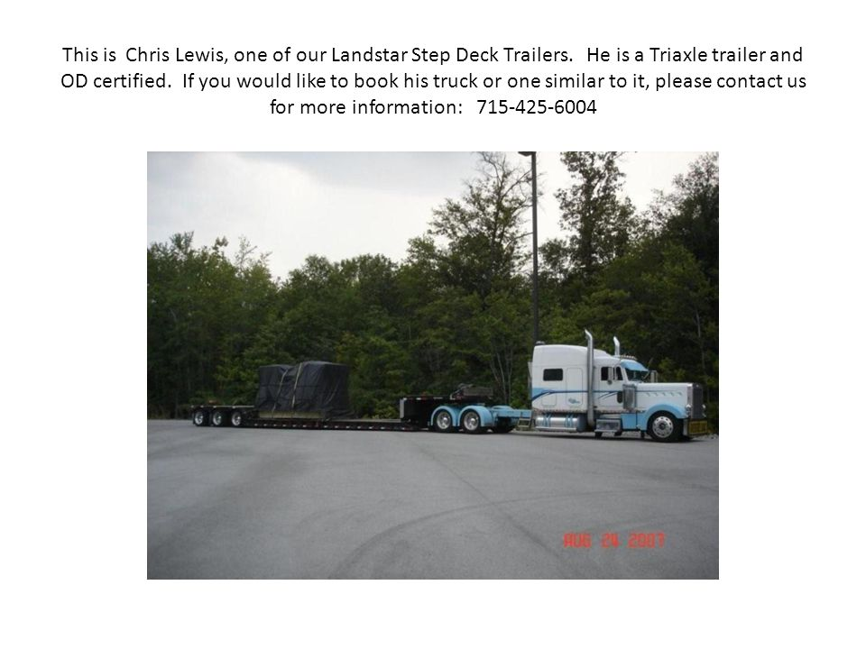 This is Chris Lewis, one of our Landstar Step Deck Trailers