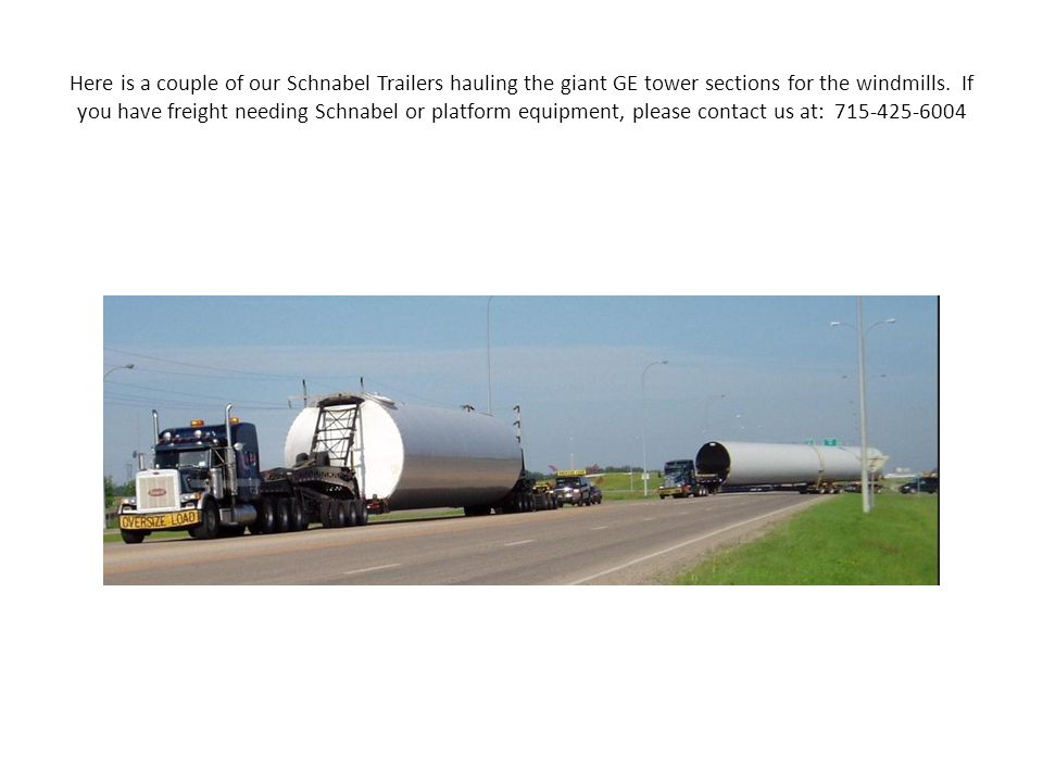Here is a couple of our Schnabel Trailers hauling the giant GE tower sections for the windmills.