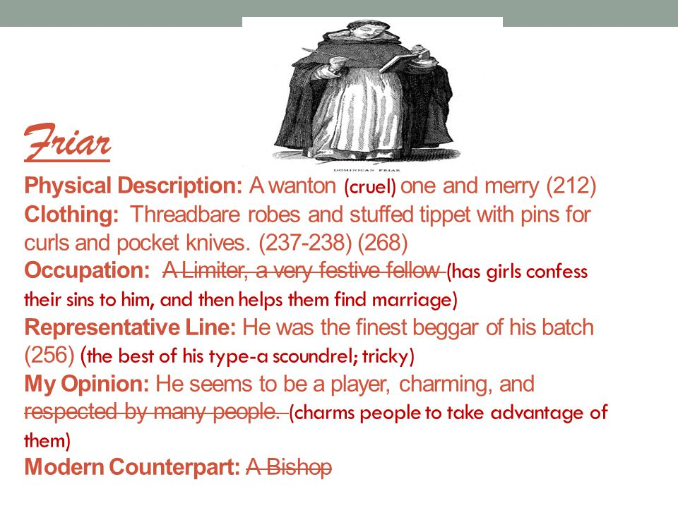 Friar Physical Description: A wanton (cruel) one and merry (212) Clothing: Threadbare robes and stuffed tippet with pins for curls and pocket knives.